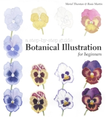 Botanical Illustration for Beginners : A Step-by-Step Guide, Hardback Book