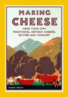 Making Cheese: Make Your Own Traditional Artisan Cheese, Butter and Yoghurt, Hardback Book
