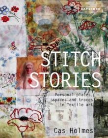 Stitch Stories : Personal Places, Spaces and Traces in Textile Art, Hardback Book
