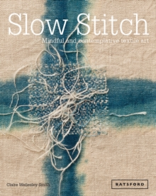 Slow Stitch : Mindful and Contemplative Textile Art, Hardback Book