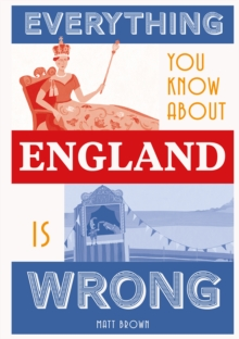 Everything You Know About England is Wrong, Hardback Book