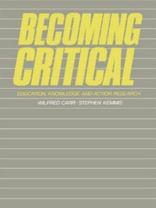 Becoming Critical : Education Knowledge and Action Research, Paperback Book