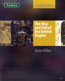KS3 History by Aaron Wilkes: The Rise & Fall of the British Empire Student's Book, Paperback Book
