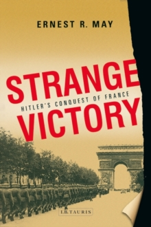 Strange Victory : Hitler's Conquest of France, Hardback Book