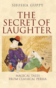The Secret of Laughter : Magical Tales from Classical Persia, Hardback Book