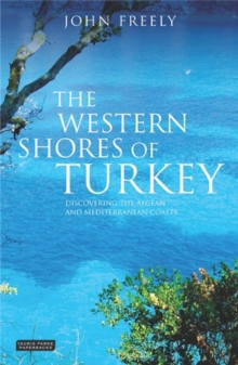 The Western Shores of Turkey : Discovering the Aegean and Mediterranean Coasts, Paperback Book