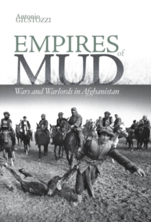 Empires of Mud : Wars and Warlords in Afghanistan, Hardback Book