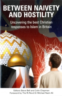 Between Naivety and Hostility : How Should Christians Respond to Islam in Britain?, Paperback Book