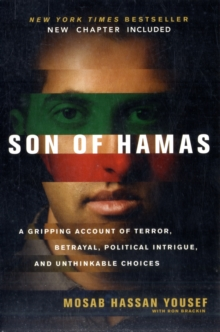 Son of Hamas : A Gripping Account of Terror, Betrayal, Political Intrigue and Unthinkable Choices, Paperback / softback Book