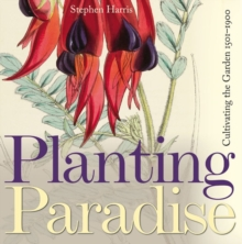 Planting Paradise : Cultivating the Garden 1501-1900, Hardback Book