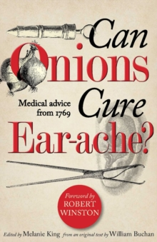 Can Onions Cure Ear-Ache? : Medical Advice from 1769, Hardback Book