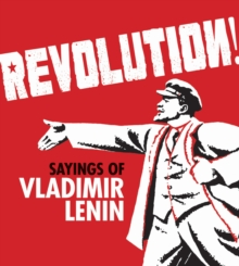 Revolution! : Sayings of Vladimir Lenin, Paperback / softback Book