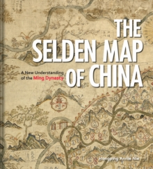 The Selden Map of China : A New Understanding of the Ming Dynasty, Hardback Book