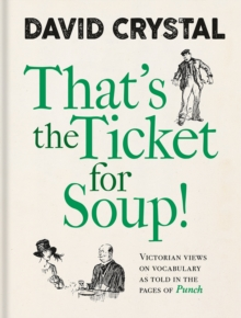 That's the Ticket for Soup! : Victorian Views on Vocabulary as Told in the Pages of 'Punch'
