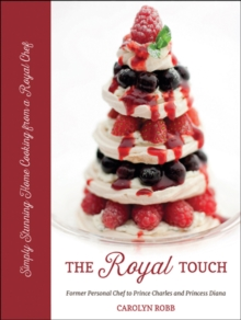The Royal Touch : Simply Stunning Home Cooking from a Royal Chef, Hardback Book