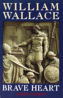 William Wallace : Brave Heart, Paperback Book