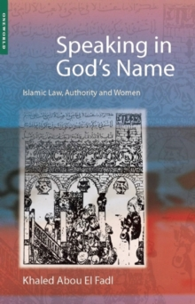 Speaking in God's Name : Islamic Law, Authority and Women, Paperback Book