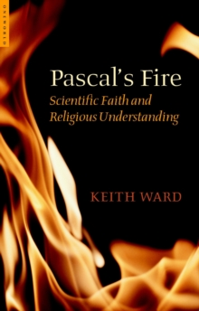 Pascal's Fire : Scientific Faith and Religious Understanding, Paperback Book