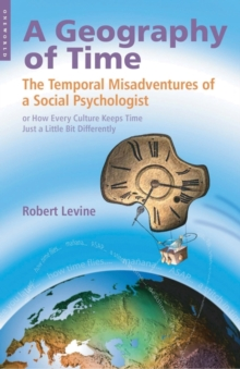 A Geography of Time : The Temporal Misadventures of a Social Psychologist, or How Every Culture Keeps Time Just a Little Bit Differently, Paperback Book