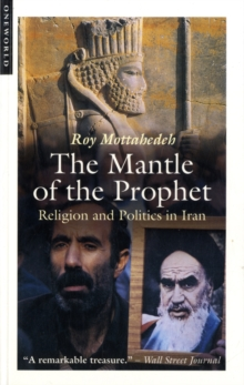 The Mantle of the Prophet : Religion and Politics in Iran, Paperback Book