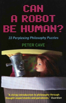 Can a Robot be Human? : 33 Perplexing Philosophy Puzzles, Paperback Book