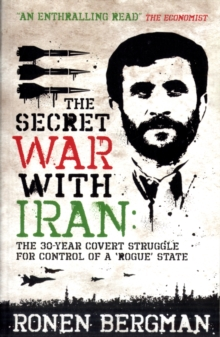 The Secret War with Iran : The 30-year Covert Struggle for Control of a Rogue State, Paperback Book