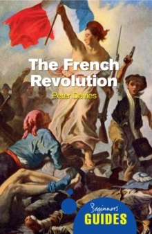 The French Revolution : A Beginner's Guide, Paperback Book