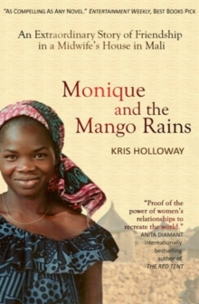 Monique and the Mango Rains : An Extraordinary Story of Friendship in a Midwife's House in Mali, Paperback Book