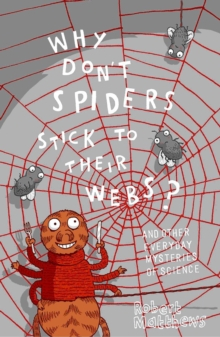 Why Don't Spiders Stick to Their Webs? : And 317 Other Everyday Mysteries of Science, Paperback Book