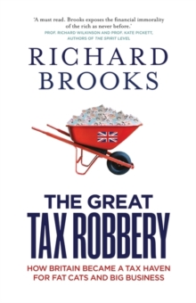 The Great Tax Robbery : How Britain Became a Tax Haven for Fat Cats and Big Business, Paperback Book