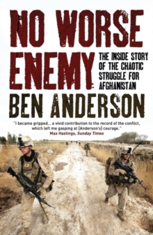 No Worse Enemy : The Inside Story of the Chaotic Struggle for Afghanistan, Paperback Book