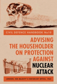 Civil Defence Handbook : Advising the Householder on Protection Against Nuclear Attack no.10, Hardback Book