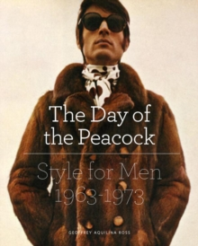The Day of the Peacock : Style for Men 1963 - 73, Hardback Book