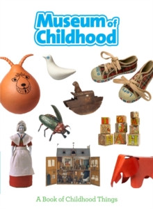 Museum of Childhood : A Book of Childhood Things, Paperback Book