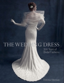 The Wedding Dress : 300 Years of Bridal Fashions, Paperback Book