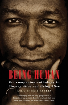 Being Human : The Companion Anthology to Staying Alive and Being Alive, Paperback Book