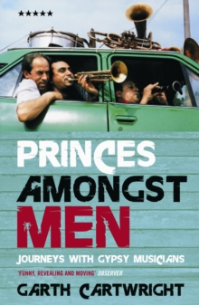Princes Amongst Men : Journeys with Gypsy Musicians, Paperback Book