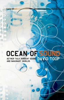 Ocean of Sound : Aether Talk, Ambient Sound and Imaginary Worlds, Paperback Book