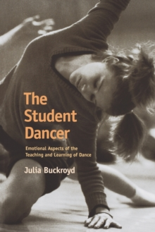 The Student Dancer : Emotional Aspects of the Teaching and Learning of Dance, Paperback Book
