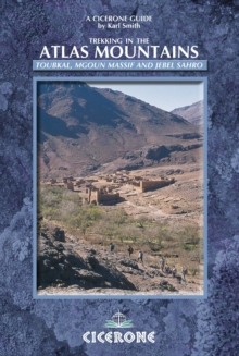 Trekking in the Atlas Mountains : Toubkal, Mgoun Massif and Jebel Sahro, Paperback Book