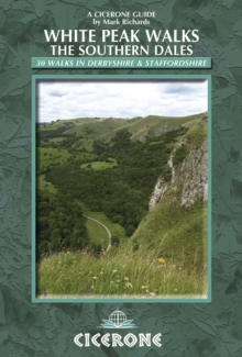 White Peak Walks: The Southern Dales : 30 walks in Derbyshire and Staffordshire, Paperback Book