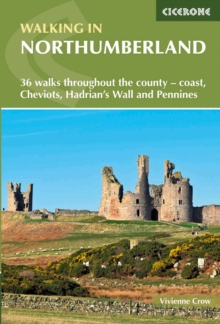 Walking in Northumberland : 36 walks throughout the county - coast, Cheviots, Hadrian's Wall and Pennines