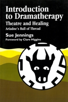 Introduction to Dramatherapy : Theatre and Healing - Ariadne's Ball of Thread, Paperback Book
