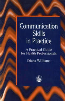 Communication Skills in Practice : A Practical Guide for Health Professionals, Paperback Book