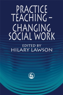 Practice Teaching - Changing Social Work, Paperback Book