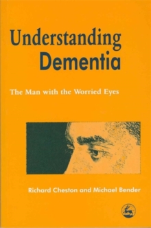 Understanding Dementia : The Man with the Worried Eyes, Paperback Book