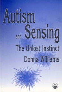 Autism and Sensing : The Unlost Instinct, Paperback Book