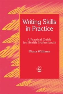 Writing Skills in Practice : A Practical Guide for Health Professionals, Paperback / softback Book