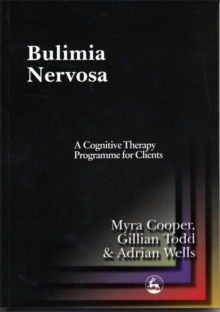 Bulimia Nervosa : A Cognitive Therapy Programme for Clients, Paperback Book