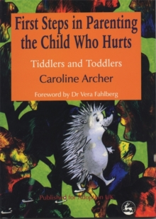 First Steps in Parenting the Child who Hurts : Tiddlers and Toddlers Second Edition, Paperback Book